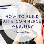 How to build an e-commerce website? A beginner guide