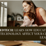 EdTech: Learn how educational technology affect your child's learning